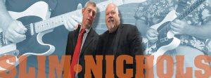 Slim Nichols is Mike Crupi and Kev Nichols.